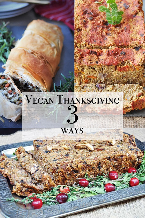 vegan thanksgiving 3 ways with lentil loaf, walnut almond loaf, and a vegetable wellington