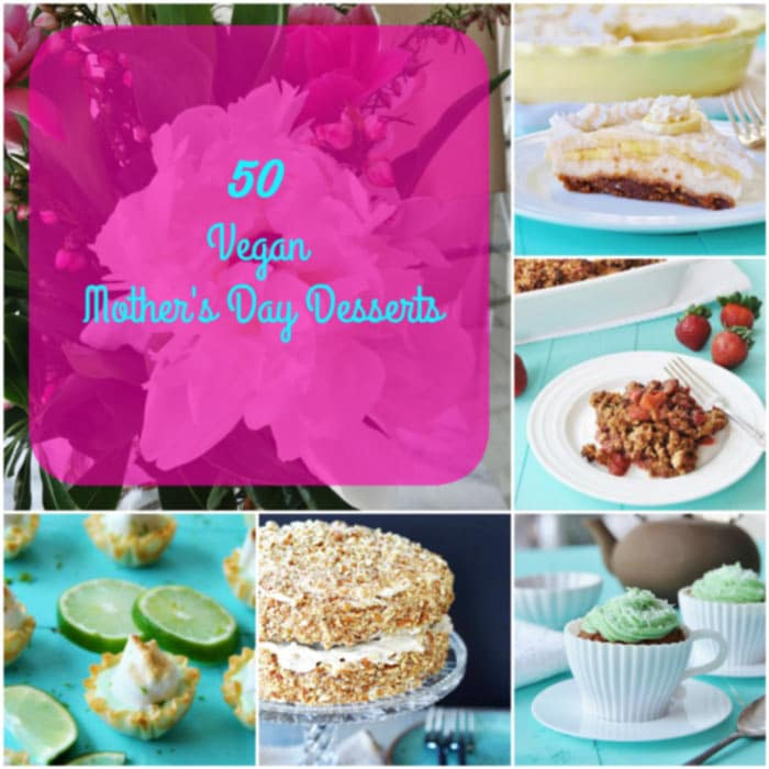 50 Vegan Mother's Day Desserts that will bring a smile to mom's face. www.veganosity.com