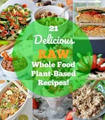 A collage of raw foods with a green circle in the center that says 21 Delicious Raw Whole Food Plant-Based Recipes
