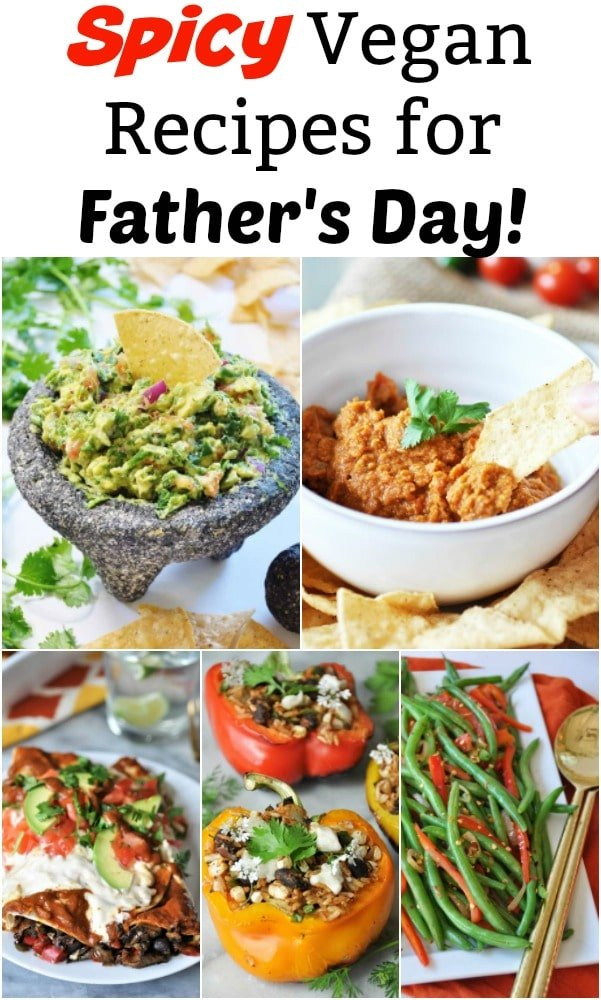 Delicious Father's Day recipes for dad's who love spicy food! From appetizers to main meals. #spicyfood #vegan