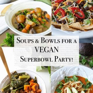 superbowl soups and bowls including a vegan nacho bowl, vegan beef stew, vegan bbq bowls, and tortilla soup