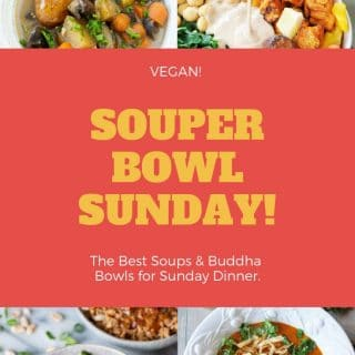 Vegan Soup & Buddha Bowls that are healthy and perfect for Sunday dinner! #vegansoup #veganbowls #superbowlfood